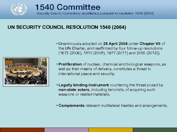 UN SECURITY COUNCIL RESOLUTION 1540 (2004) • Unanimously adopted on 28 April 2004 under