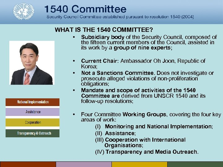 WHAT IS THE 1540 COMMITTEE? • Subsidiary body of the Security Council, composed of