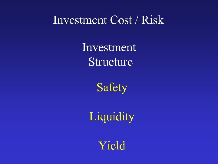 Investment Cost / Risk Investment Structure Safety Liquidity Yield