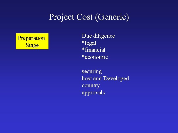 Project Cost (Generic) Preparation Stage Due diligence *legal *financial *economic securing host and Developed