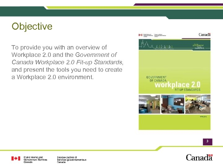 Objective To provide you with an overview of Workplace 2. 0 and the Government