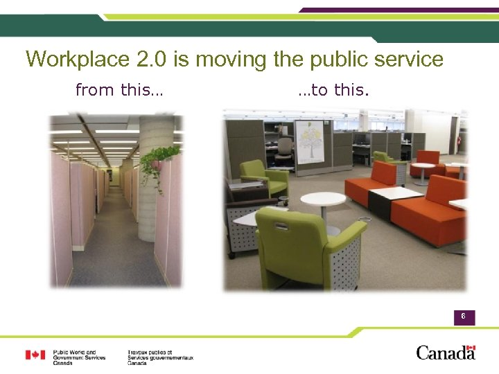 Workplace 2. 0 is moving the public service from this… …to this. 6
