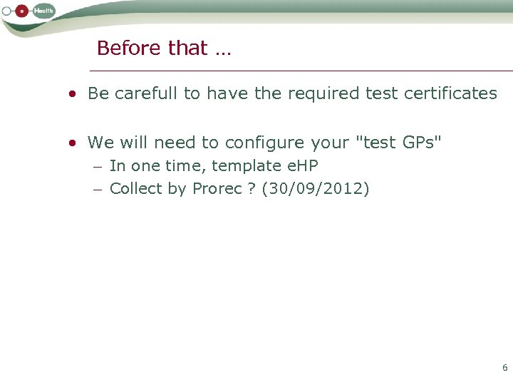 Before that … • Be carefull to have the required test certificates • We