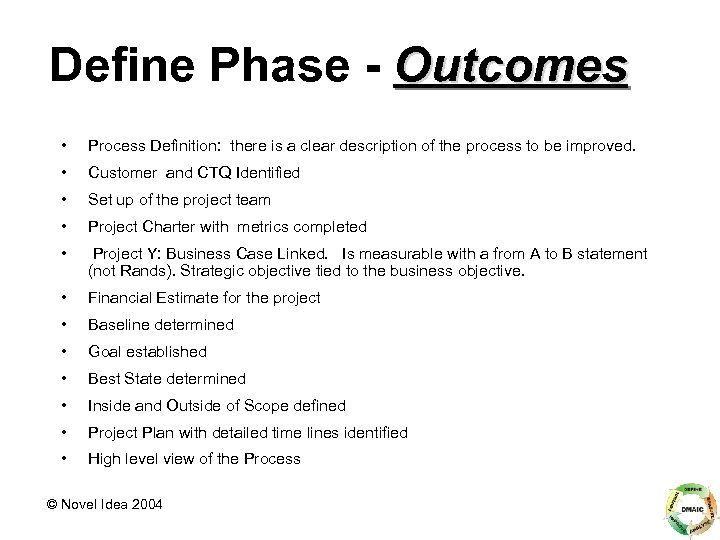 Define Phase - Outcomes • Process Definition: there is a clear description of the