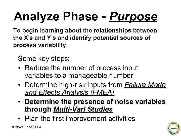Analyze Phase - Purpose To begin learning about the relationships between the X's and
