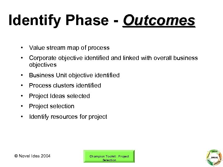 Identify Phase - Outcomes • Value stream map of process • Corporate objective identified