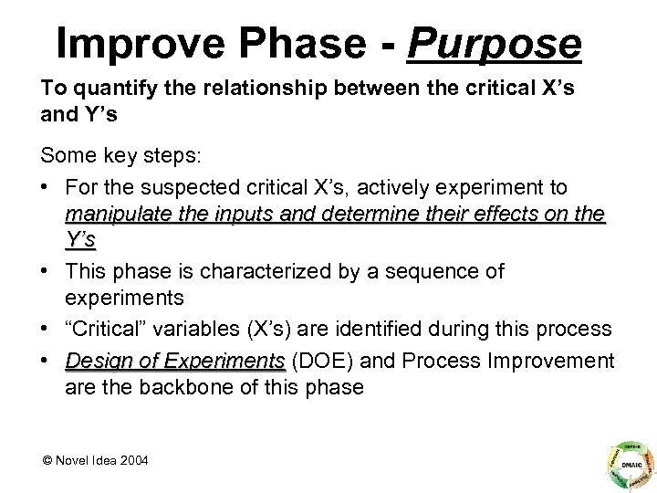 Improve Phase - Purpose To quantify the relationship between the critical X's and Y's