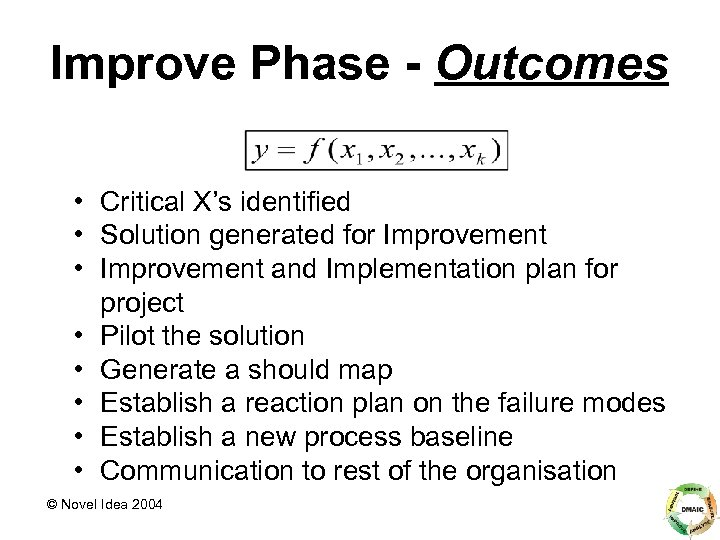 Improve Phase - Outcomes • Critical X's identified • Solution generated for Improvement •