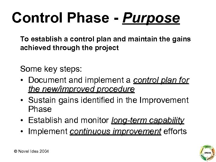 Control Phase - Purpose To establish a control plan and maintain the gains achieved