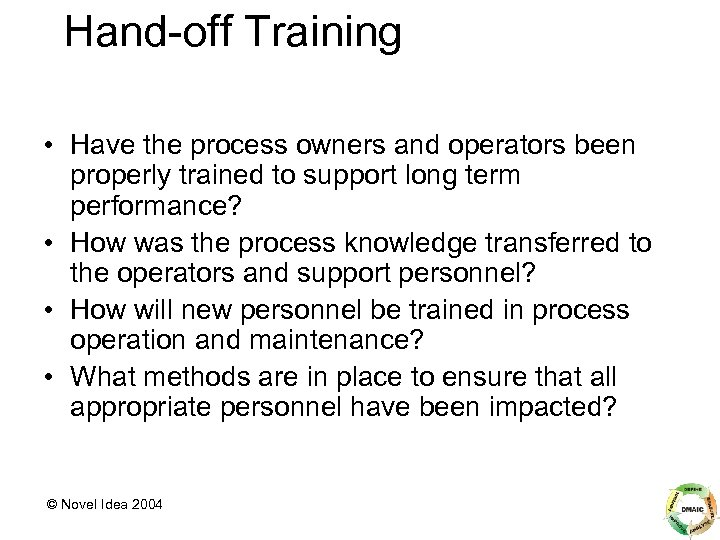 Hand-off Training • Have the process owners and operators been properly trained to support