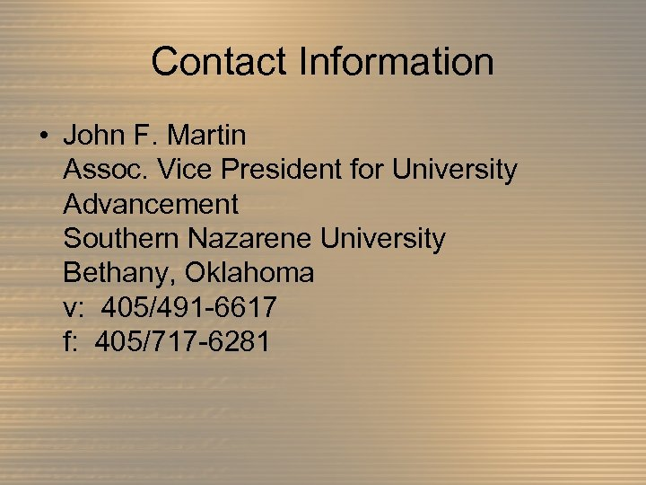 Contact Information • John F. Martin Assoc. Vice President for University Advancement Southern Nazarene