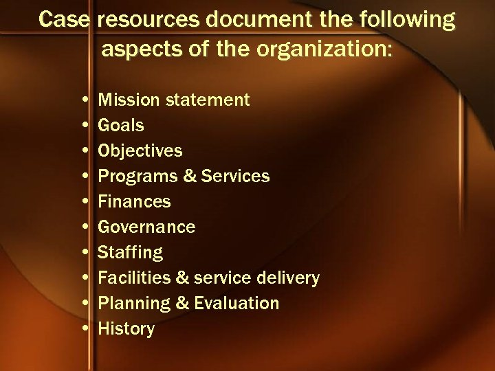 Case resources document the following aspects of the organization: • Mission statement • Goals