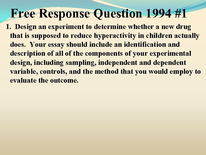 Free Response Question 1994 #1 1. Design an experiment to determine whether a new