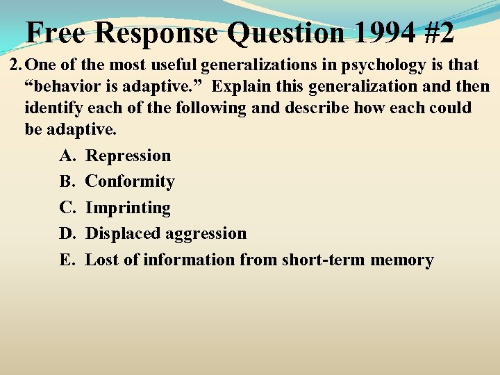 Free Response Question 1994 #2 2. One of the most useful generalizations in psychology