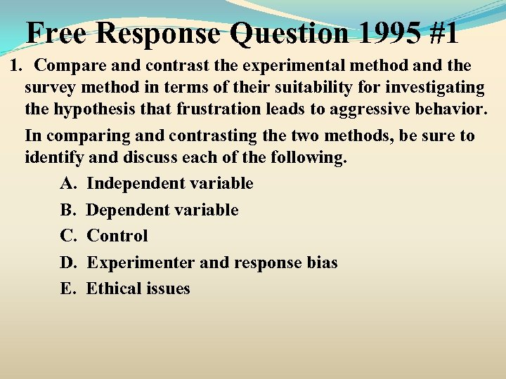 Free Response Question 1995 #1 1. Compare and contrast the experimental method and the
