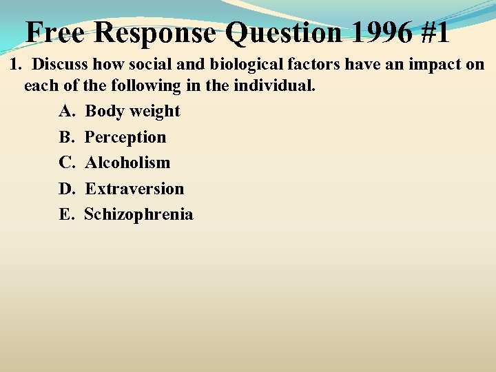 Free Response Question 1996 #1 1. Discuss how social and biological factors have an