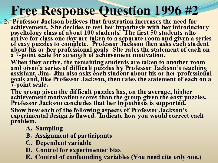 Free Response Question 1996 #2 2. Professor Jackson believes that frustration increases the need
