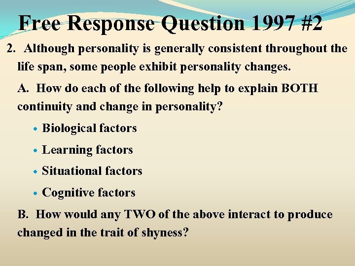 Free Response Question 1997 #2 2. Although personality is generally consistent throughout the life