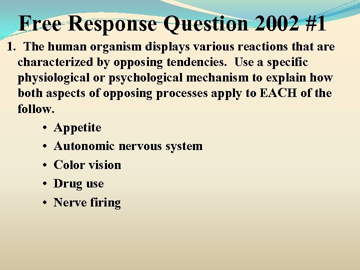 Free Response Question 2002 #1 1. The human organism displays various reactions that are