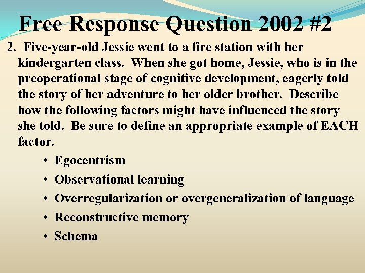 Free Response Question 2002 #2 2. Five-year-old Jessie went to a fire station with
