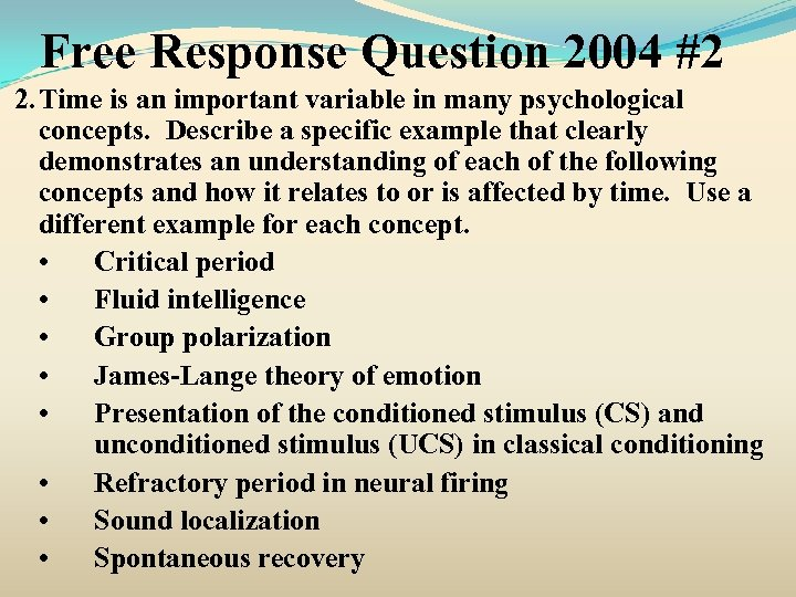 Free Response Question 2004 #2 2. Time is an important variable in many psychological