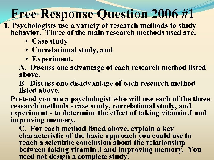 Free Response Question 2006 #1 1. Psychologists use a variety of research methods to
