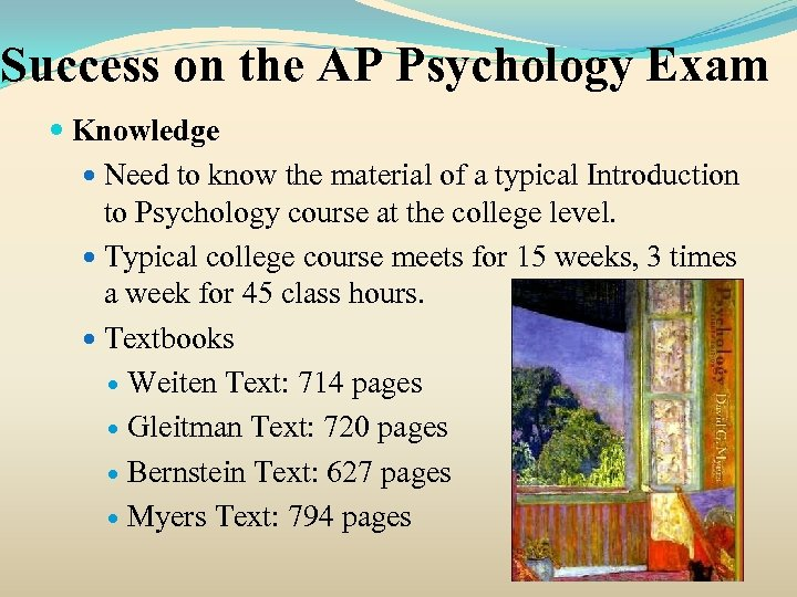 Success on the AP Psychology Exam Knowledge Need to know the material of a