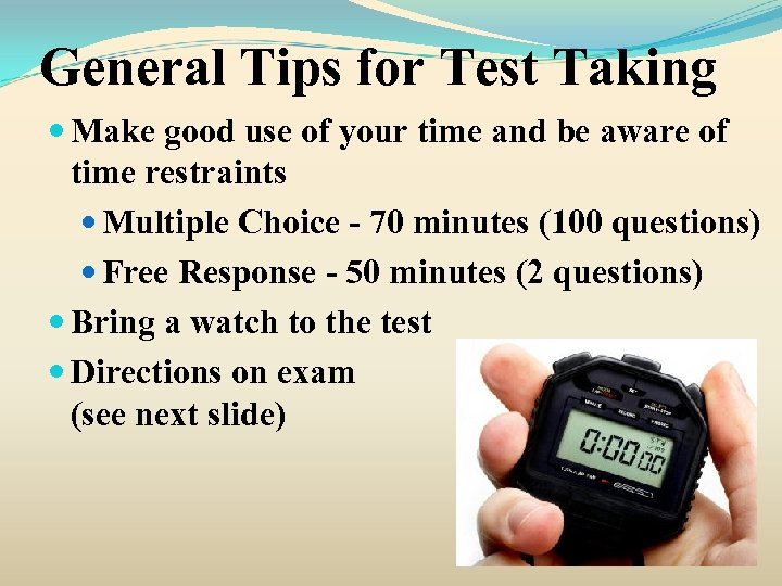 General Tips for Test Taking Make good use of your time and be aware