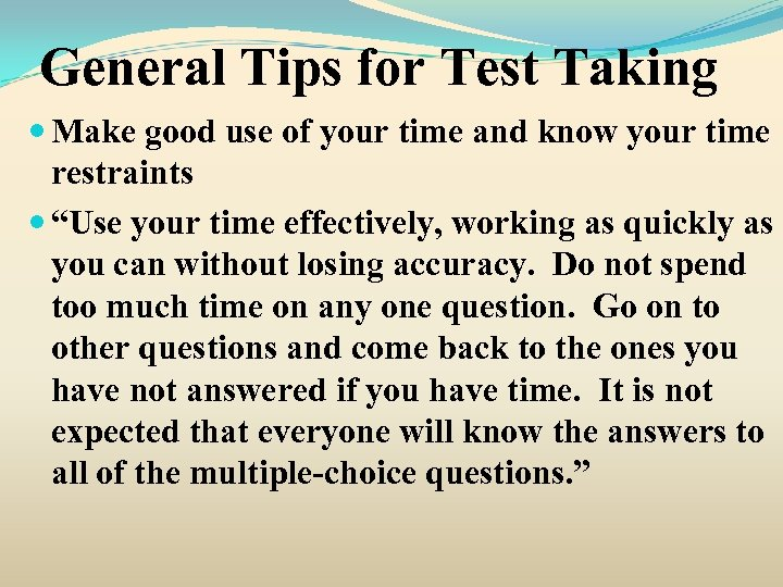 General Tips for Test Taking Make good use of your time and know your