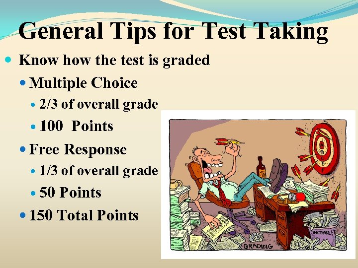 General Tips for Test Taking Know how the test is graded Multiple Choice 2/3