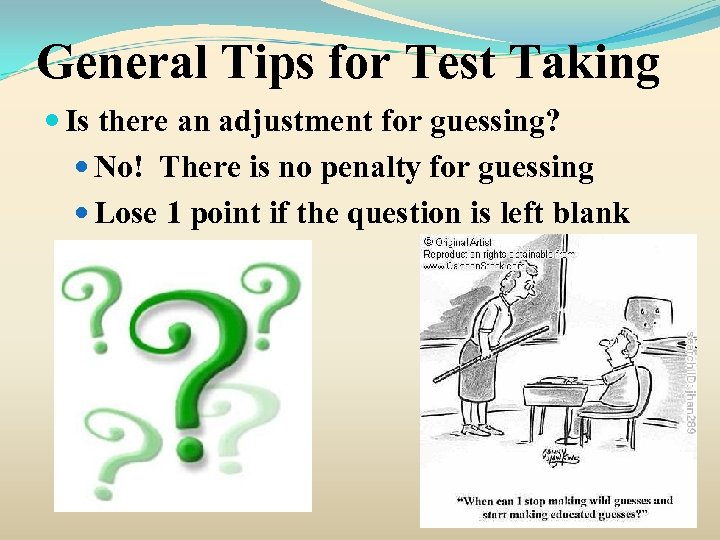 General Tips for Test Taking Is there an adjustment for guessing? No! There is