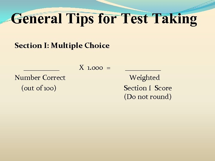 General Tips for Test Taking Section I: Multiple Choice _____ Number Correct (out of