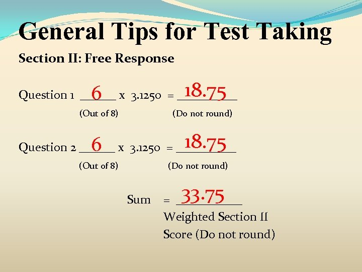 General Tips for Test Taking Section II: Free Response 18. 75 6 Question 1