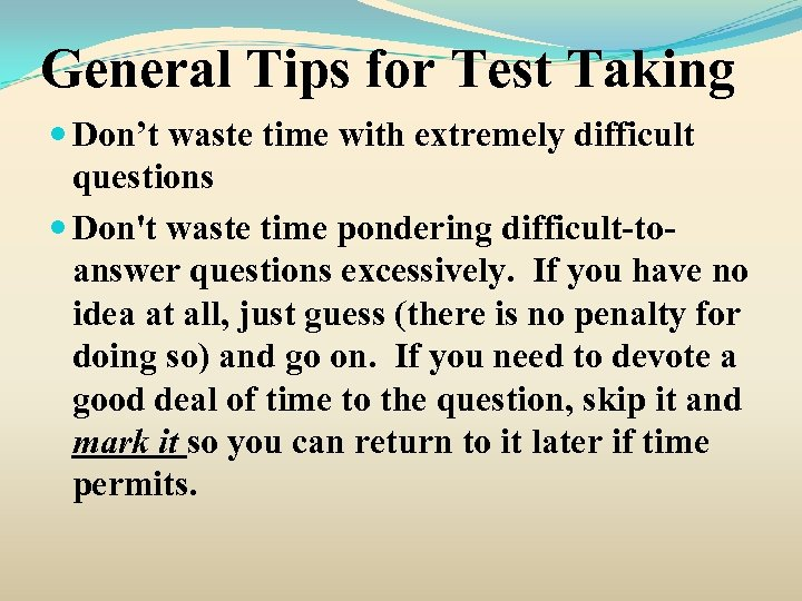 General Tips for Test Taking Don't waste time with extremely difficult questions Don't waste