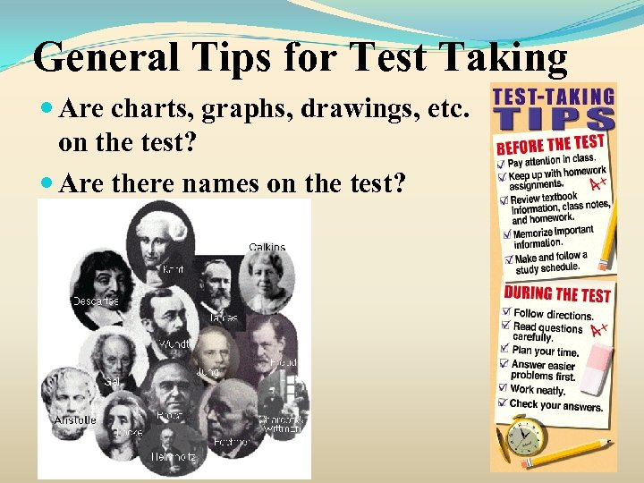 General Tips for Test Taking Are charts, graphs, drawings, etc. on the test? Are