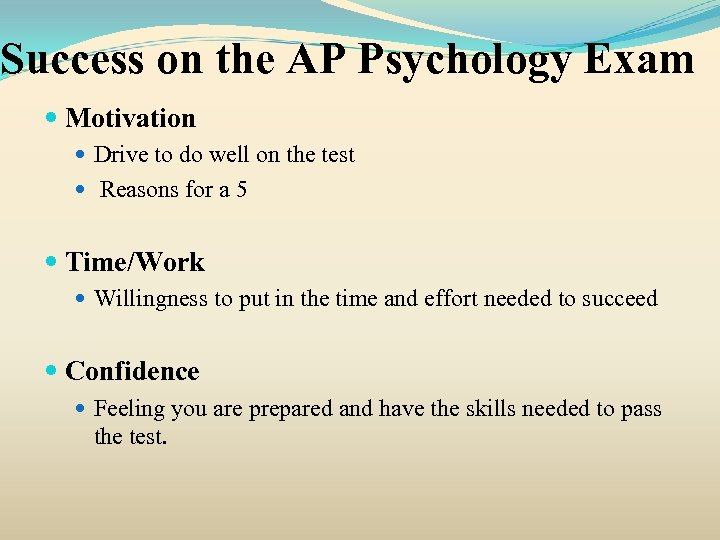 Success on the AP Psychology Exam Motivation Drive to do well on the test