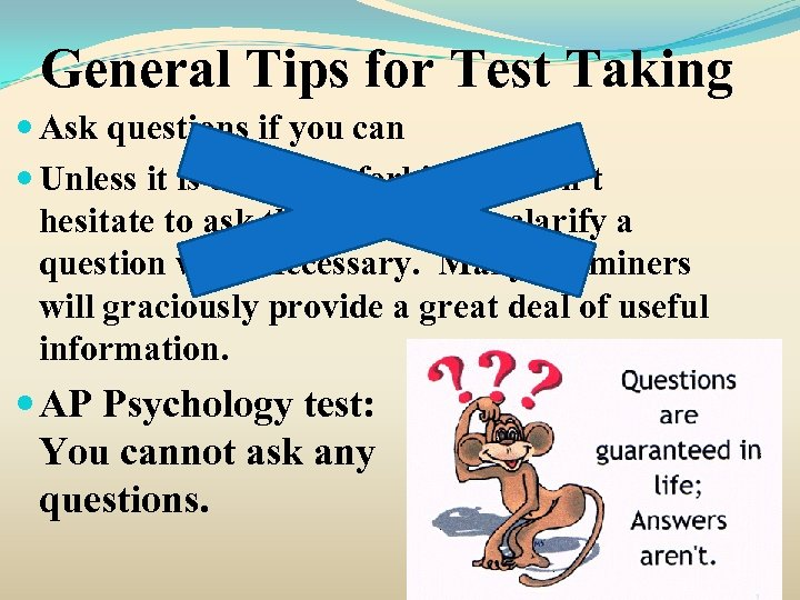 General Tips for Test Taking Ask questions if you can Unless it is explicitly