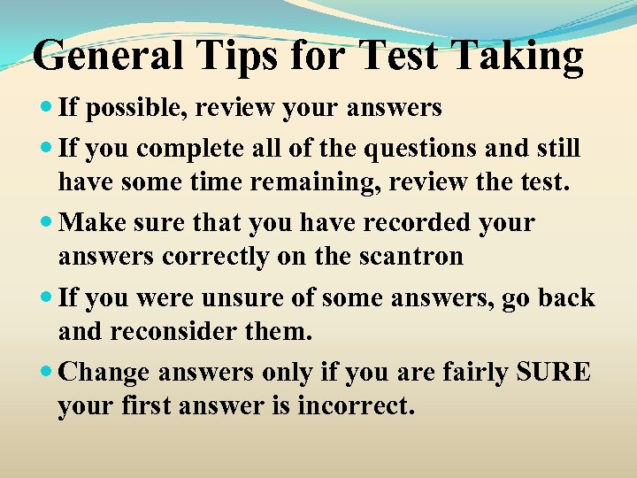 General Tips for Test Taking If possible, review your answers If you complete all