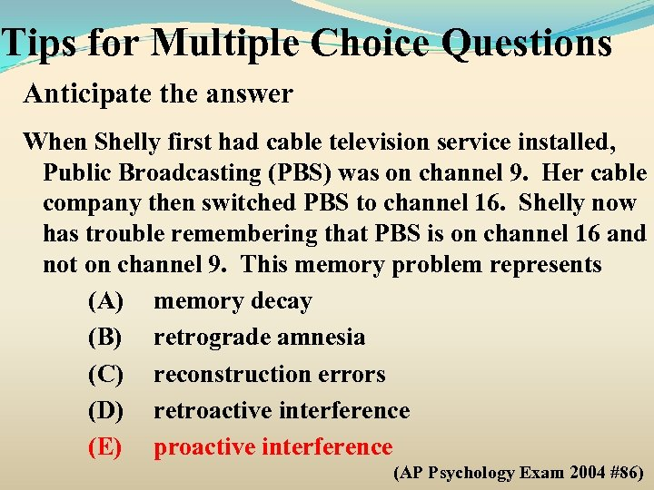 Tips for Multiple Choice Questions Anticipate the answer When Shelly first had cable television