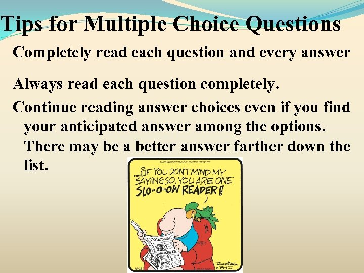 Tips for Multiple Choice Questions Completely read each question and every answer Always read