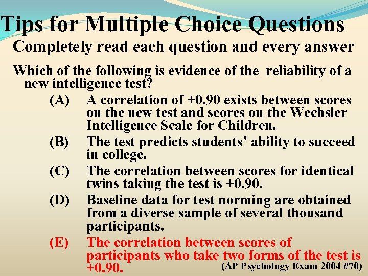 Tips for Multiple Choice Questions Completely read each question and every answer Which of