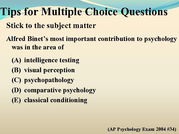 Tips for Multiple Choice Questions Stick to the subject matter Alfred Binet's most important