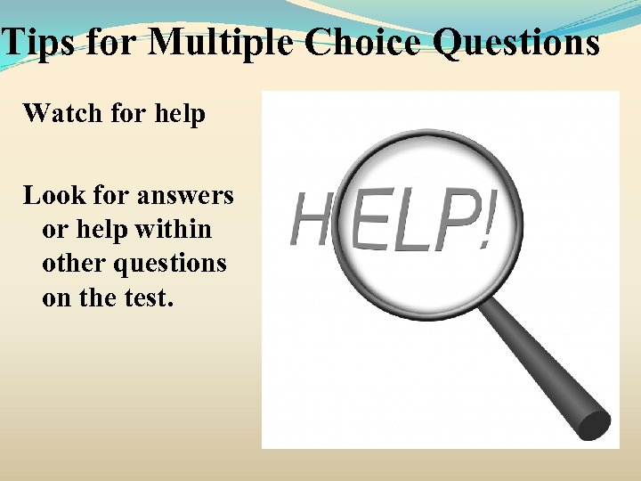 Tips for Multiple Choice Questions Watch for help Look for answers or help within