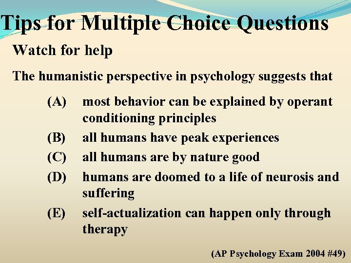 Tips for Multiple Choice Questions Watch for help The humanistic perspective in psychology suggests