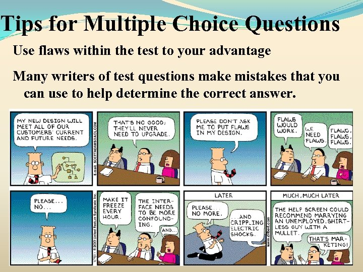 Tips for Multiple Choice Questions Use flaws within the test to your advantage Many