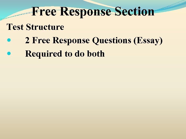 Free Response Section Test Structure 2 Free Response Questions (Essay) Required to do both
