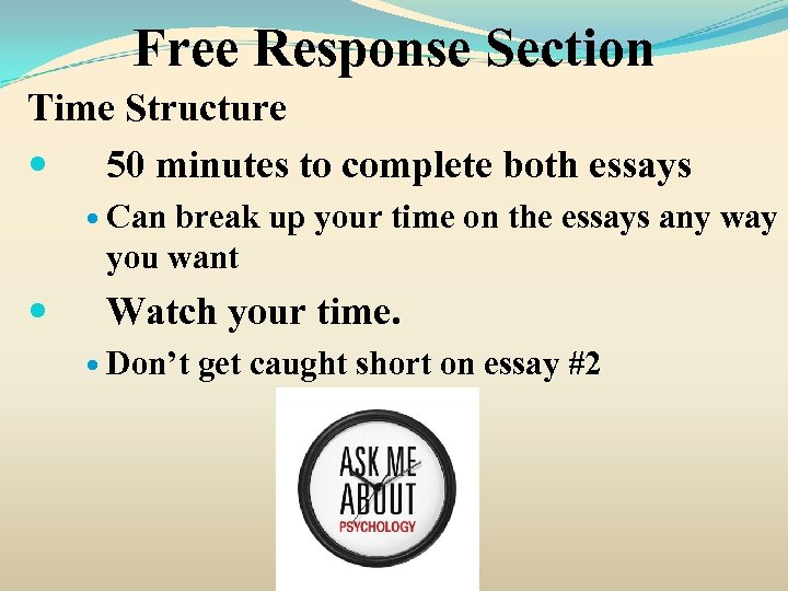 Free Response Section Time Structure 50 minutes to complete both essays Can break up