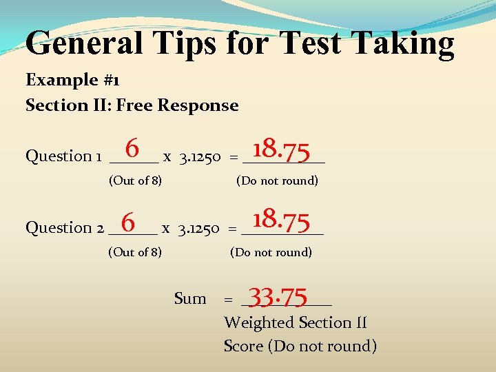 General Tips for Test Taking Example #1 Section II: Free Response 6 18. 75