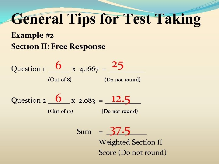 General Tips for Test Taking Example #2 Section II: Free Response 25 6 Question