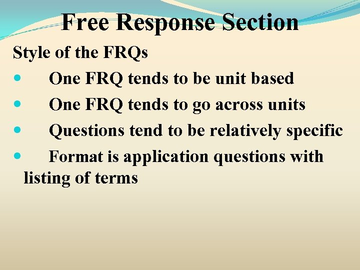Free Response Section Style of the FRQs One FRQ tends to be unit based
